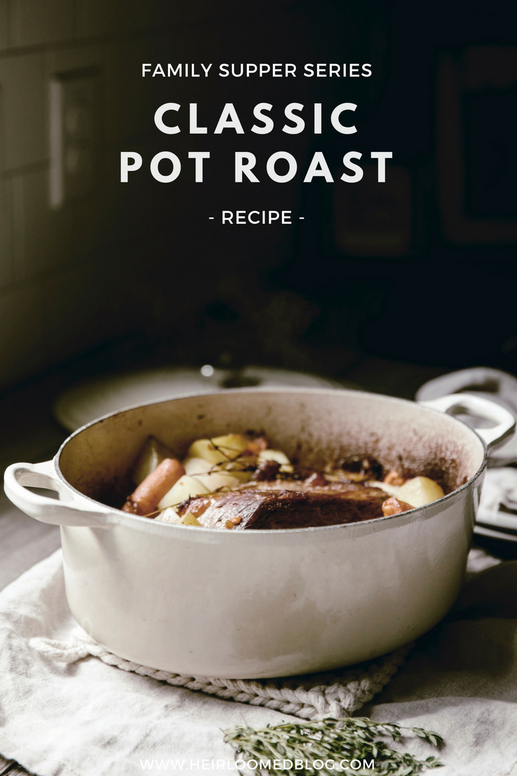 classic pot roast recipe / family supper series / heirloomed