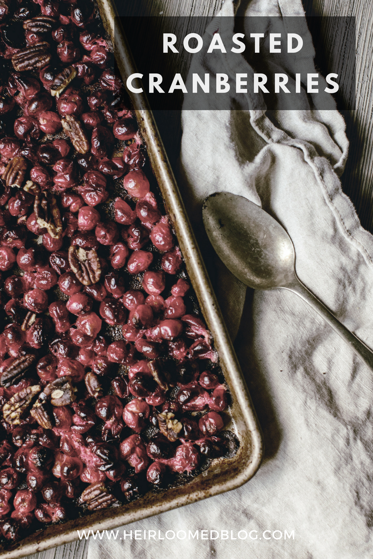 roasted cranberries / thanksgiving recipes / heirloomed