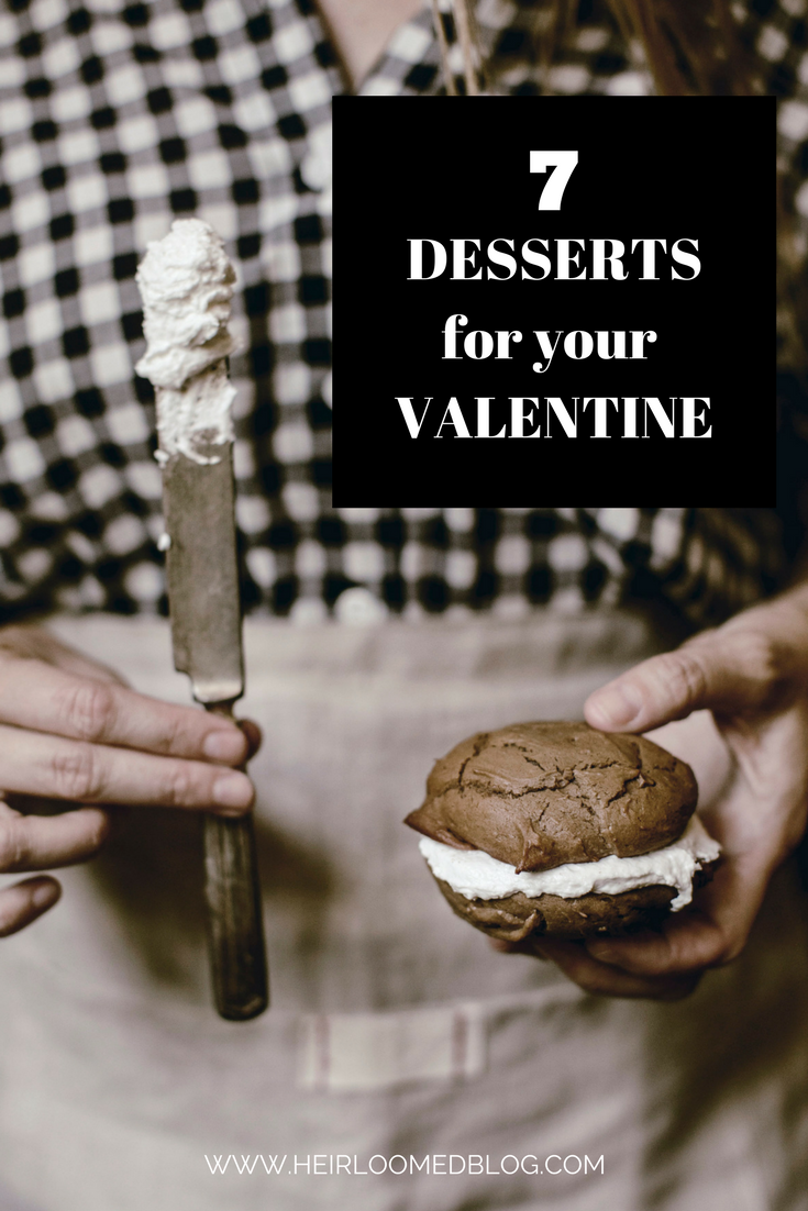 7 Desserts to make for your Valentine / heirloomed