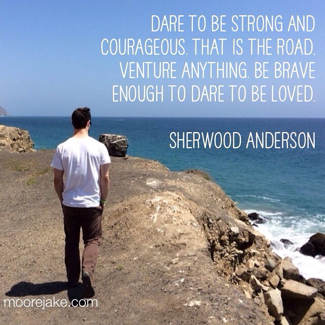 moorevoice :     Dare to be strong and courageous. That is the road. Venture anything. Be brave enough to dare to be loved. -Sherwood Anderson #quote #quoteoftheday #inspiration #strength #bravery #love     Be strong. Be brave. Be loved.