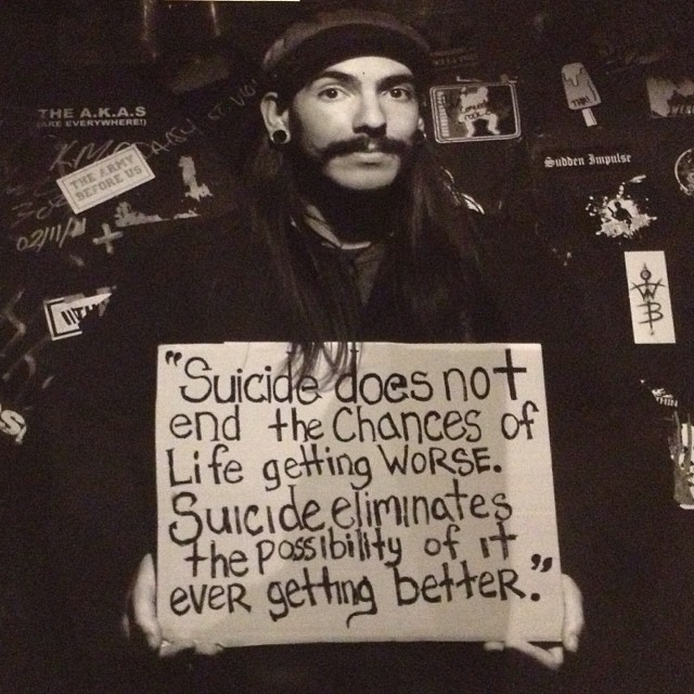 """Suicide does not end the chances of life getting worse. Suicide eliminates the possibility of it ever getting better."" #truth"
