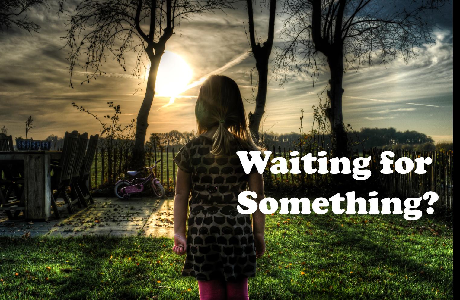 Waiting for something.jpeg