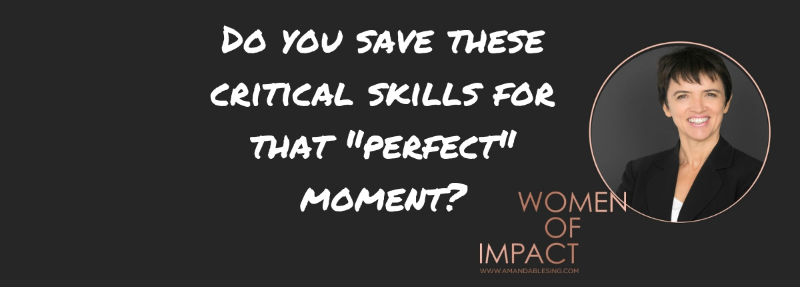 Do you save these Critical Career Skills for the Perfect Moment.jpg