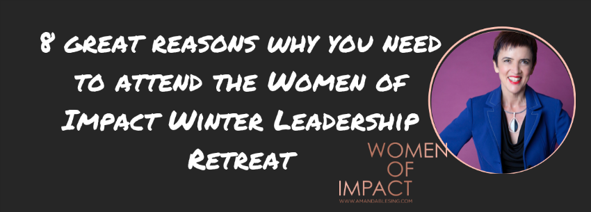 8 great reasons why you need to attend the Women of Impact Winter Leadership Retreat.png