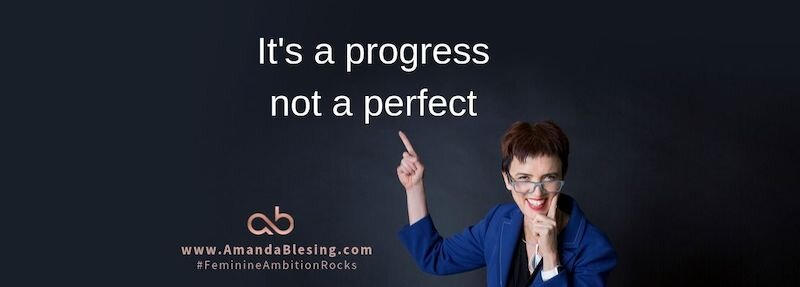 It's a progress not a perfect for executive womem with Amanda Blesing Executive Coach.jpg