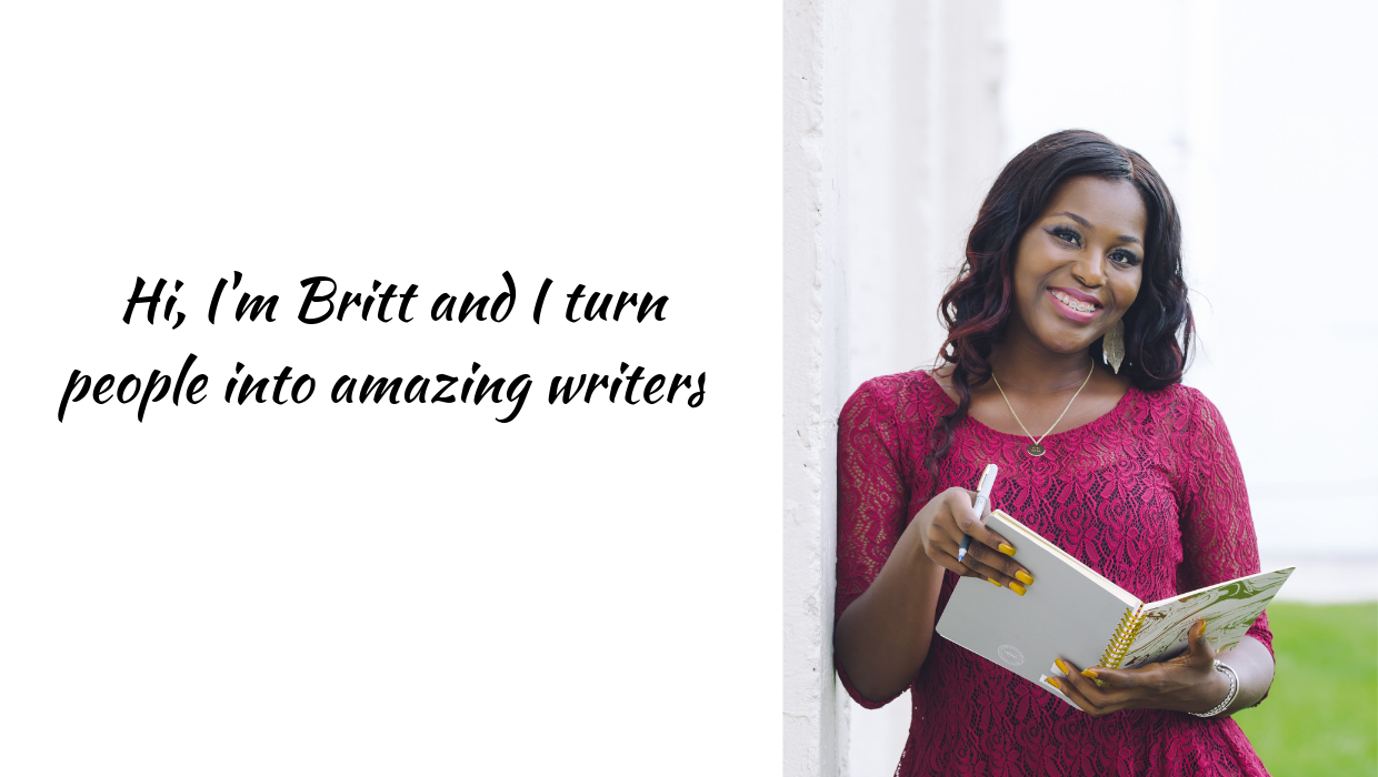 Hi, I'm Britt and I turn people into amazing writers! (2).png