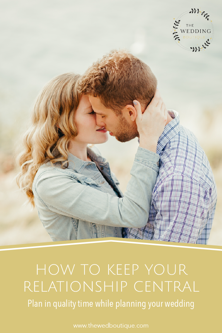 How to keep your relationship central • schedule quality time with each other while planning your wedding • The Wedding Boutique • Destination Wedding Planner & Designer • www.thewedboutique.com