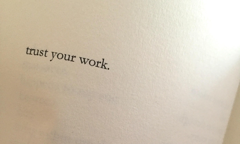 """Trust Your Work"""