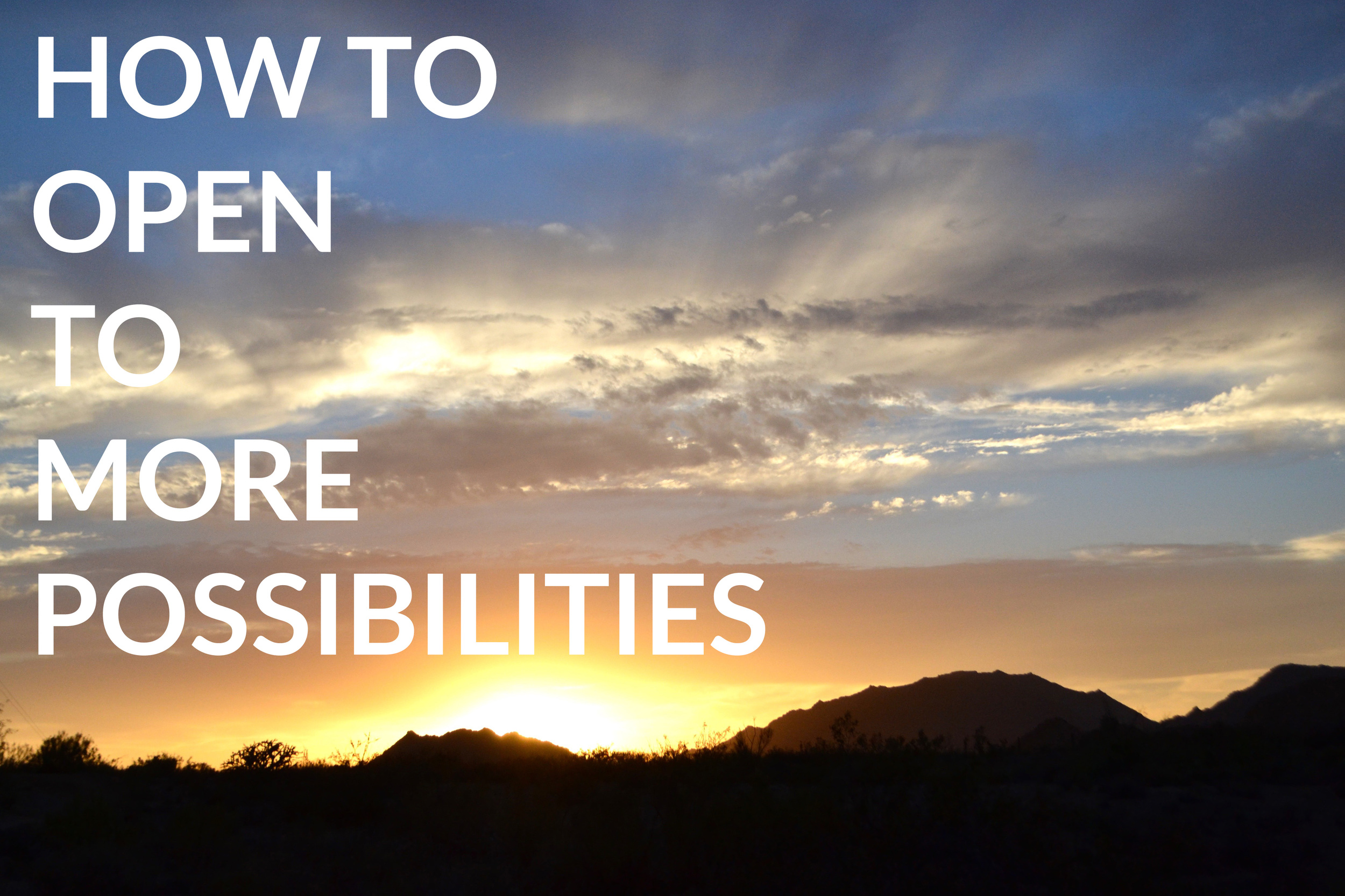 """How To Open To More Possibilities"""