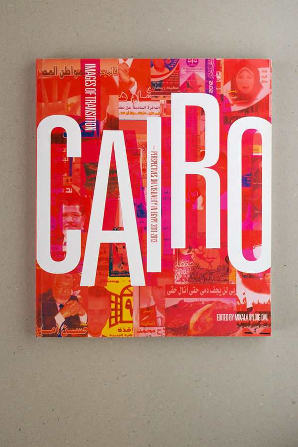 Cairo: Images of Transition Perspectives on Visuality in Egypt, 2011-2013. Columbia University Press