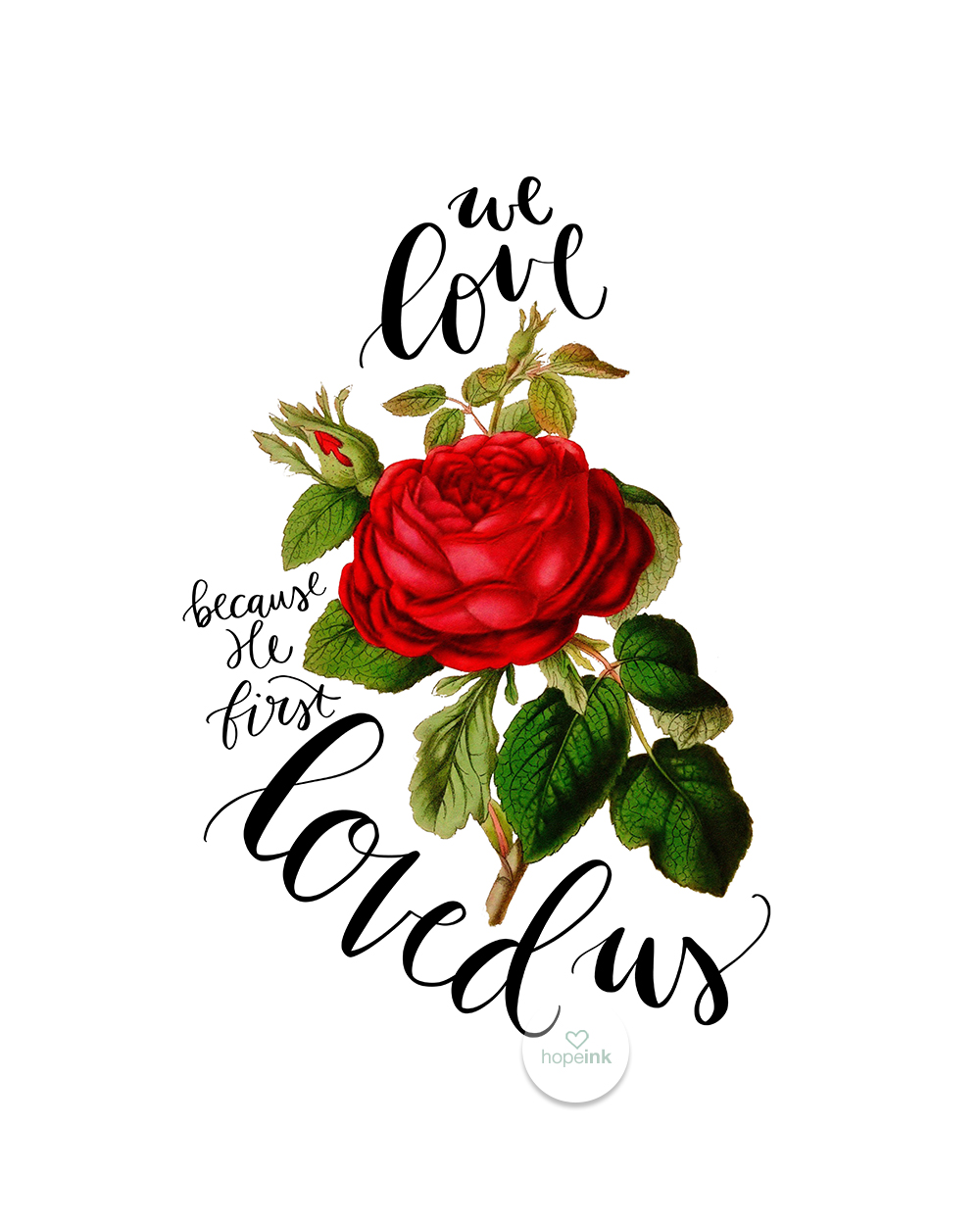 We Love Because He First Loved Us | Hand Lettered Vintage Rose Art by Hope Ink.jpg