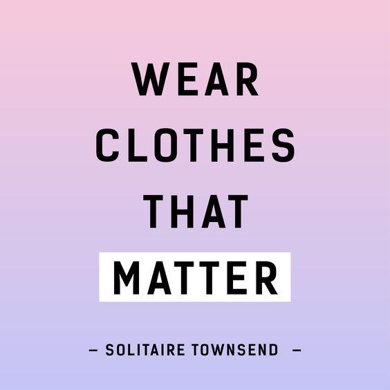 Wear clothes that matter