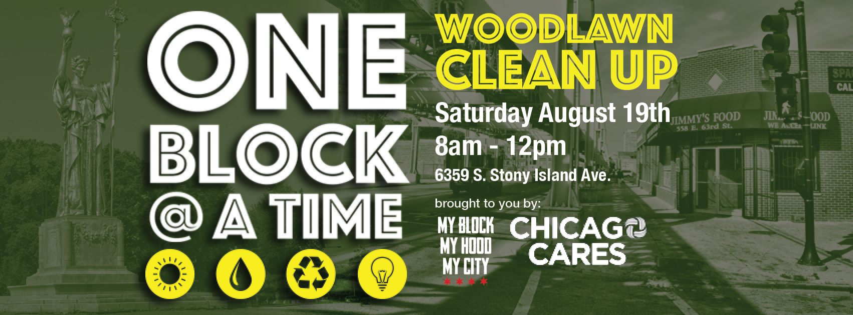 In the spirit of interconnectivity and civic duty, join My Block, My Hood, My City as we continue our 'One Block at A Time' initiative this August. In partnership with Chicago Cares, My Block, My Hood, My City is looking for volunteers to support our neighbors in the Woodlawn community through various beautification service projects. Volunteers will engage in a morning of service, starting at the Jackson Park Fieldhouse, where we will check-in and kickoff. Volunteers will disperse and serve at various sites throughout the community, including community gardens, park and lot clean up sites, and a mosaic project with Green Star Movement. Sign up here:   https://www.chicagocares.org/opportunity/a0CA000000oNFh0MAG