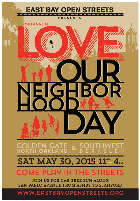 Saturday, May 30th, 2015.  Streets will be closed from San Pablo + Ashby to San Pablo + Stanfordto celebrate Love Our Neighborhood Day. Make sure to stop by Oakland Fitness Company and participate is free classes, raffles, have some food, and play games with the kids!    http://oaklavia.org/event/1077?instance_id=20