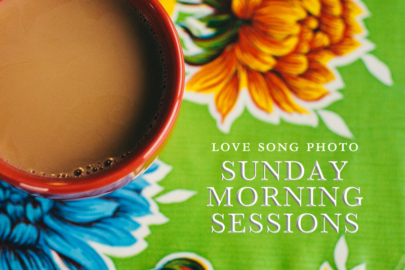 LOVE-SONG-PHOTO-SUNDAY-MORNING-SESSIONS-BLOG.jpg