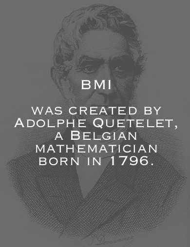 Adolphe Quetelet created the BMI for measuring human body shape. It has prevailed for over 160 years