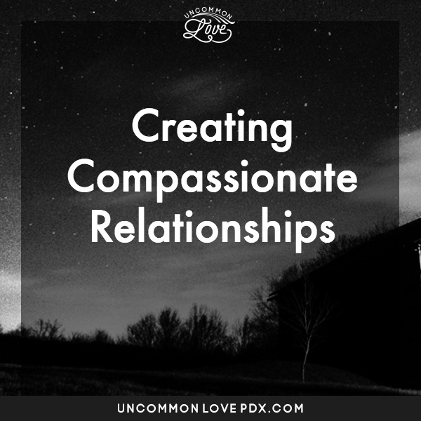 Compassionate Relationships | Uncommon Love Counseling for Open Relationships in Portland