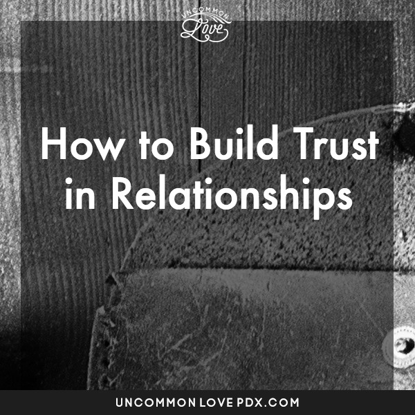 Building Trust in Relationships | Uncommon Love Couples Counseling in Portland