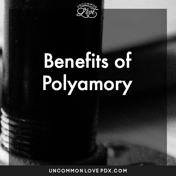 Benefits of Polyamory | Uncommon Love Open Relationship Counseling in Portland