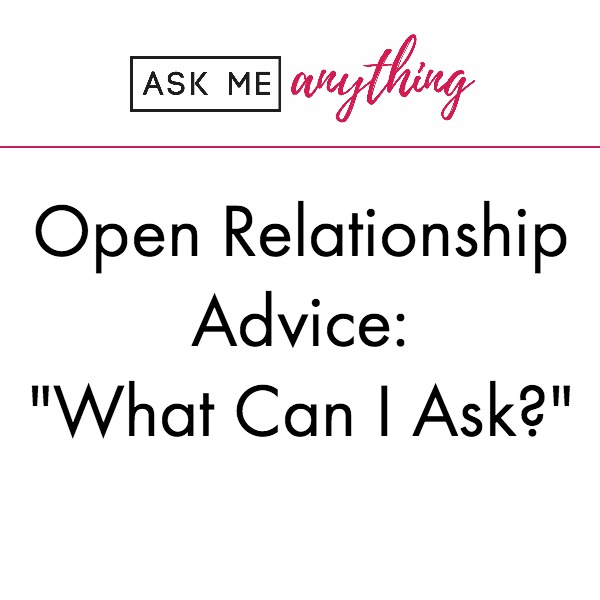 open relationship advice | nonmonogamy advice | polyamory advice
