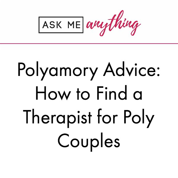 poly therapist polyamory couples counseling nonmonogamy open marriage therapist polyamory coach