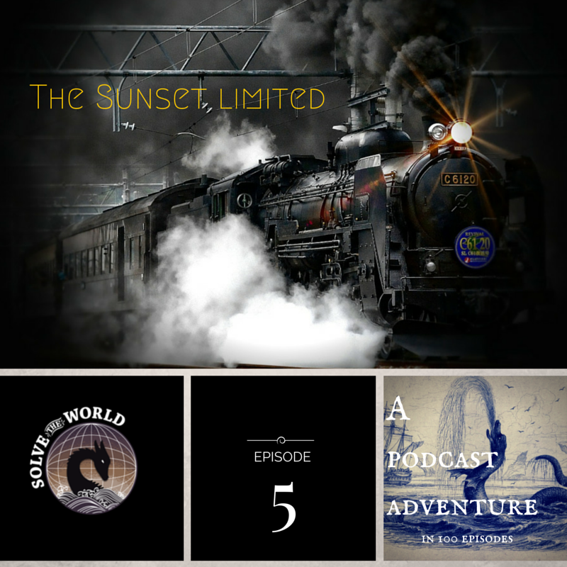 Solve the World, Episode 5: The Sunset Limited