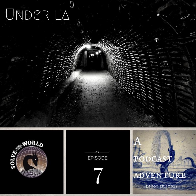 Solve the World, Episode 7: Under LA