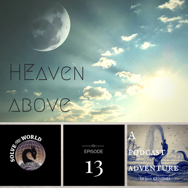 Solve the World, Episode 13: Heaven Above
