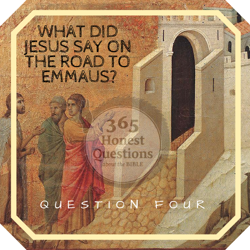 365 Honest Questions, Question 4: What Did Jesus Say on the Road to Emmaus?