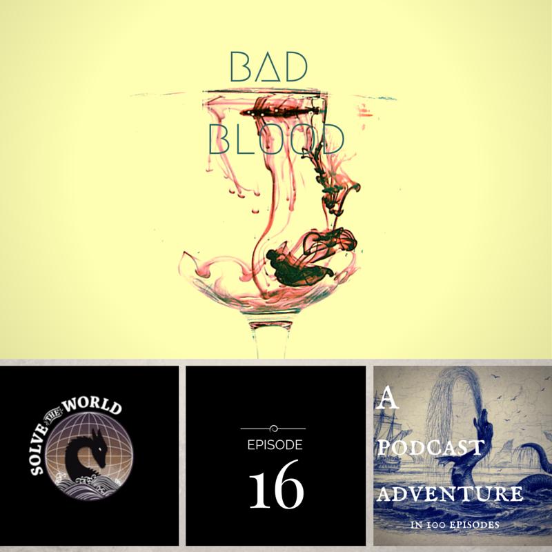 Solve the World, Episode 16: Bad Blood