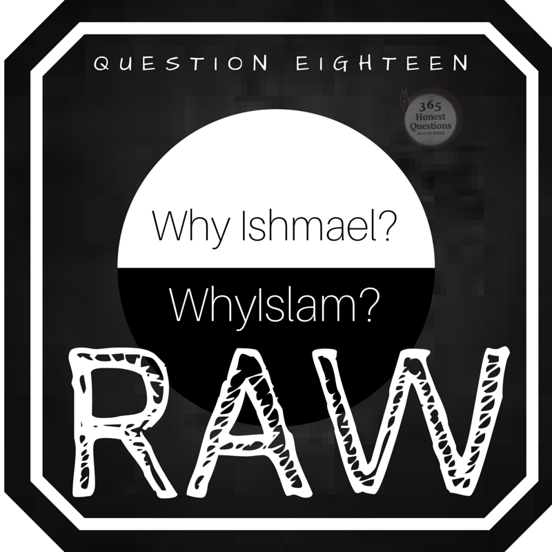 365 Honest Questions, Question 18: RAW -- Why Ishmael, Why Islam?