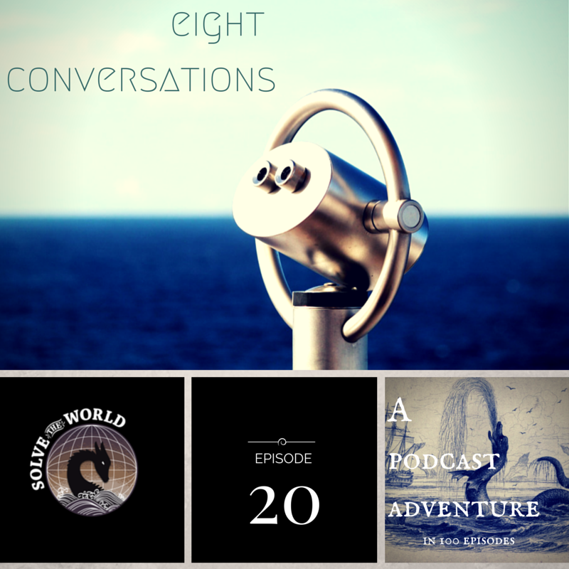 Solve the World, Episode 20: Eight Conversations