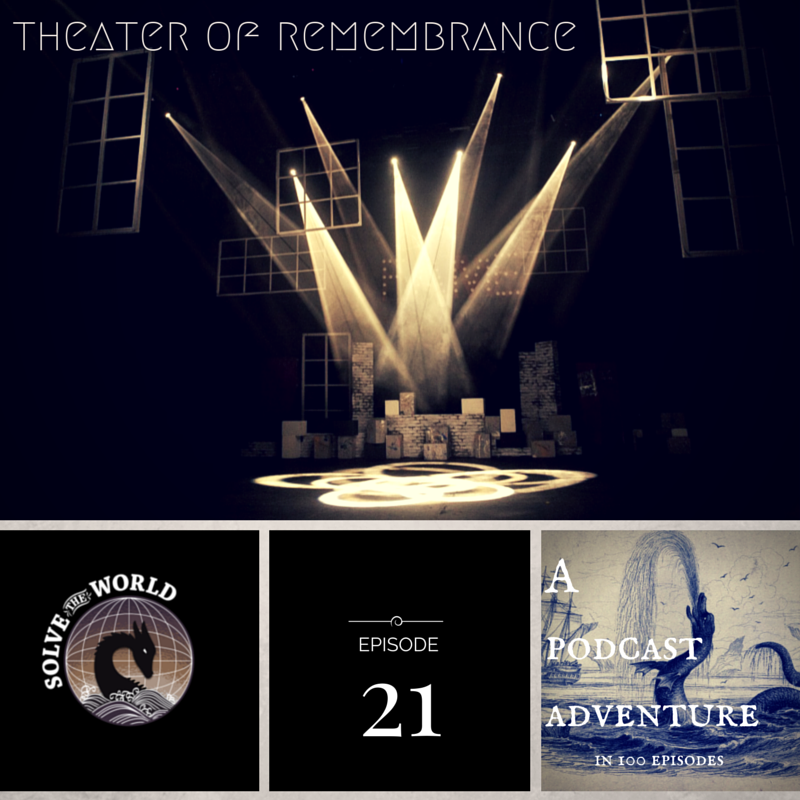 Solve the World, Episode 21: Theater of Remembrance