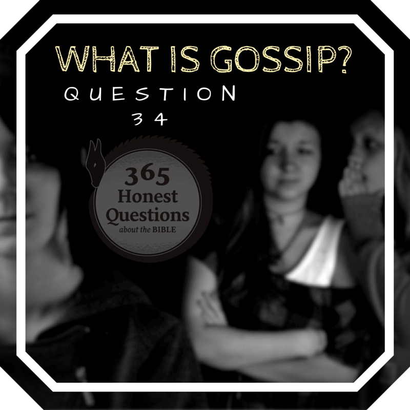 365 Honest Questions, Question 34: What is Gossip?