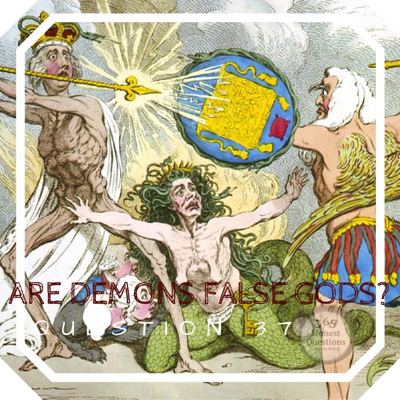 365 Honest Questions, Question 37: Are Demons False Gods?