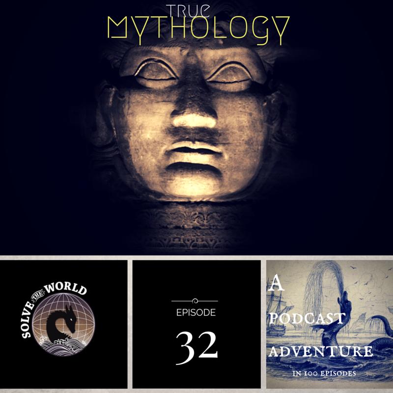 Solve the World, Episode 32: True Mythology