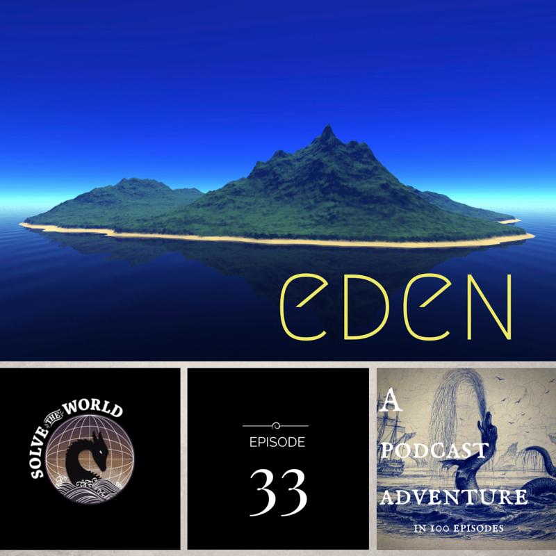 Solve the World, Episode 33: Eden
