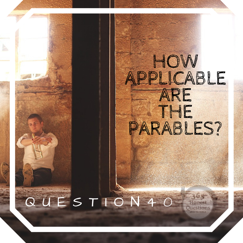 365 Honest Questions, Question 40: How Applicable are the Parables?