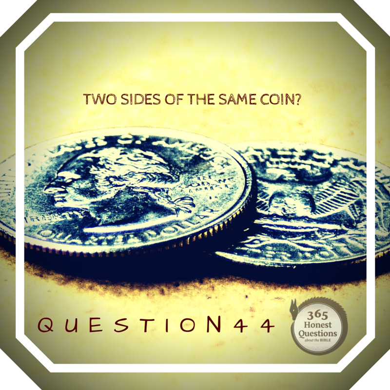 365 Honest Questions, Question 44: Two Sides of the Same Coin?