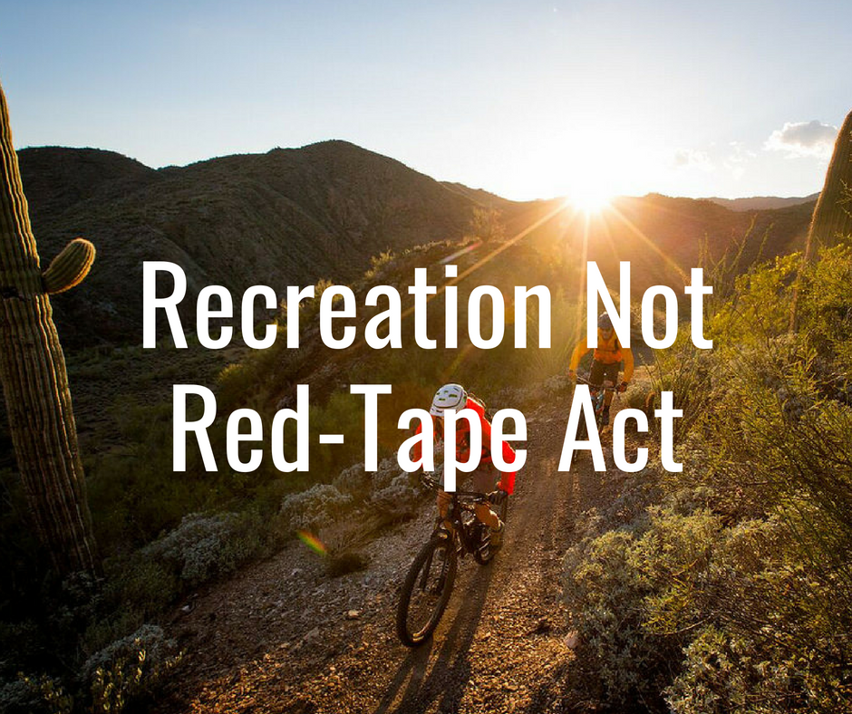 Recreation Not Red-Tape helps facilitate and improve access to public lands and waters through commonsense updates to agency missions and land managers' priorities. Mostly importantly, it will help Congress identify and designate new National Recreation Areas, protecting more places for their recreational values. (H.R.3400/S.1633).