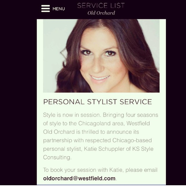 I am So excited to be the official stylist for Westfield Old Orchard Mall! Book your personal shopping appointment with me to get some great new pieces added to your wardrobe that you know you will get compliments on.  Also, don't miss Fash Bash on May 14th with Louise Roe and The Everygirl along with models styled by KS Style Consulting (me!)      Book your appointment today:    http://www.westfield.com/oldorchard/services/service-list/