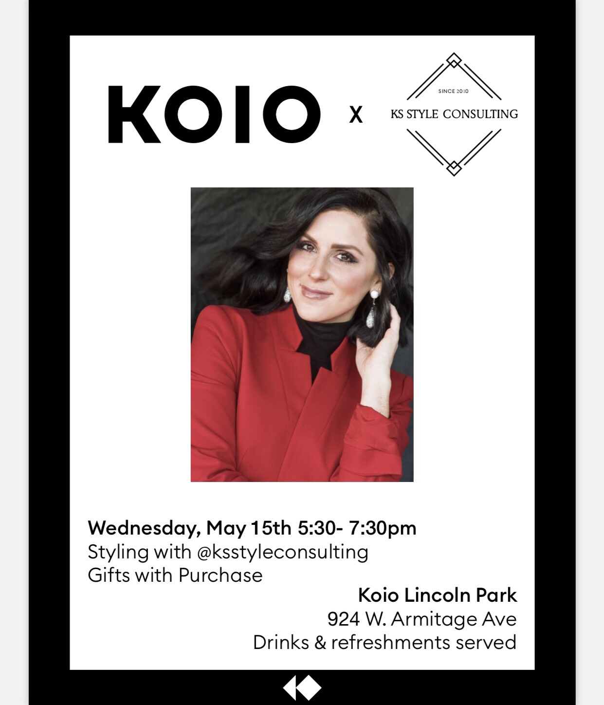 Join me May 15th for an evening of styling, drinks, and gifts with purchase at  Koio Lincoln Park!        Stay Stylish Chicago,     Katie