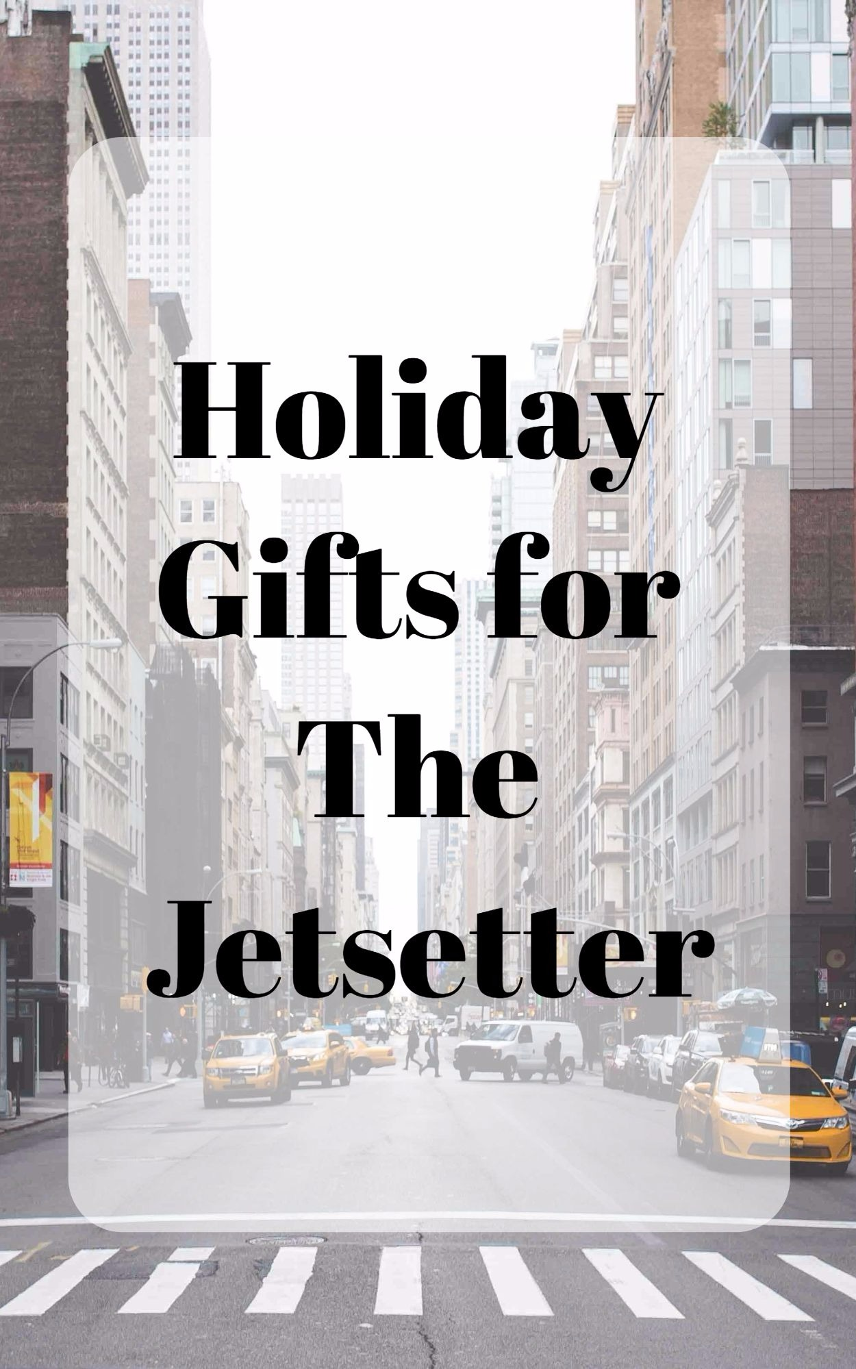 holiday gift ideas for the jetsetter girl. Chritmas gift guide for the girl who loves to travel