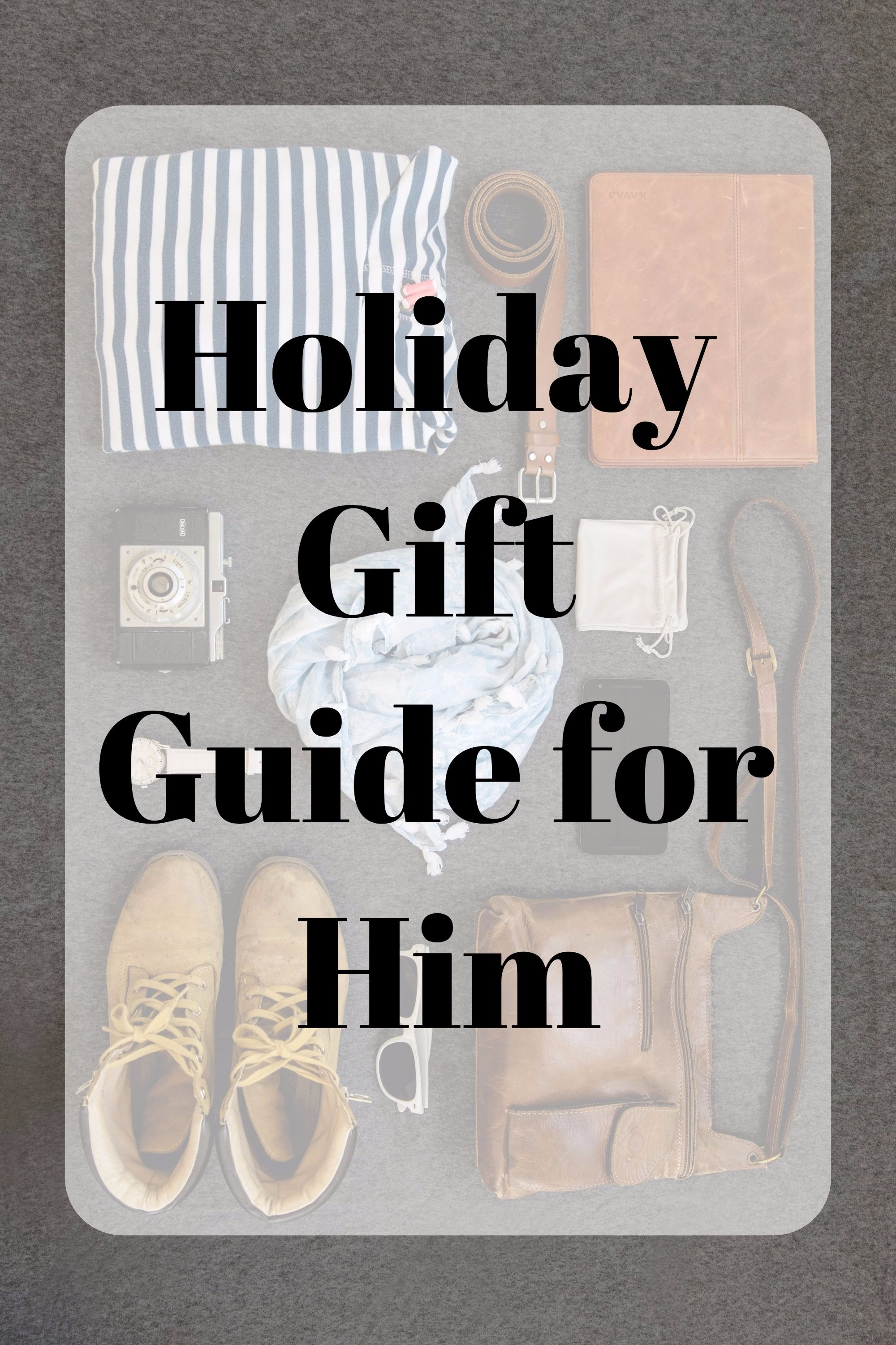 holiday gift ideas for him. christmas gift guide for your dad, brother, boyfriend, or husband