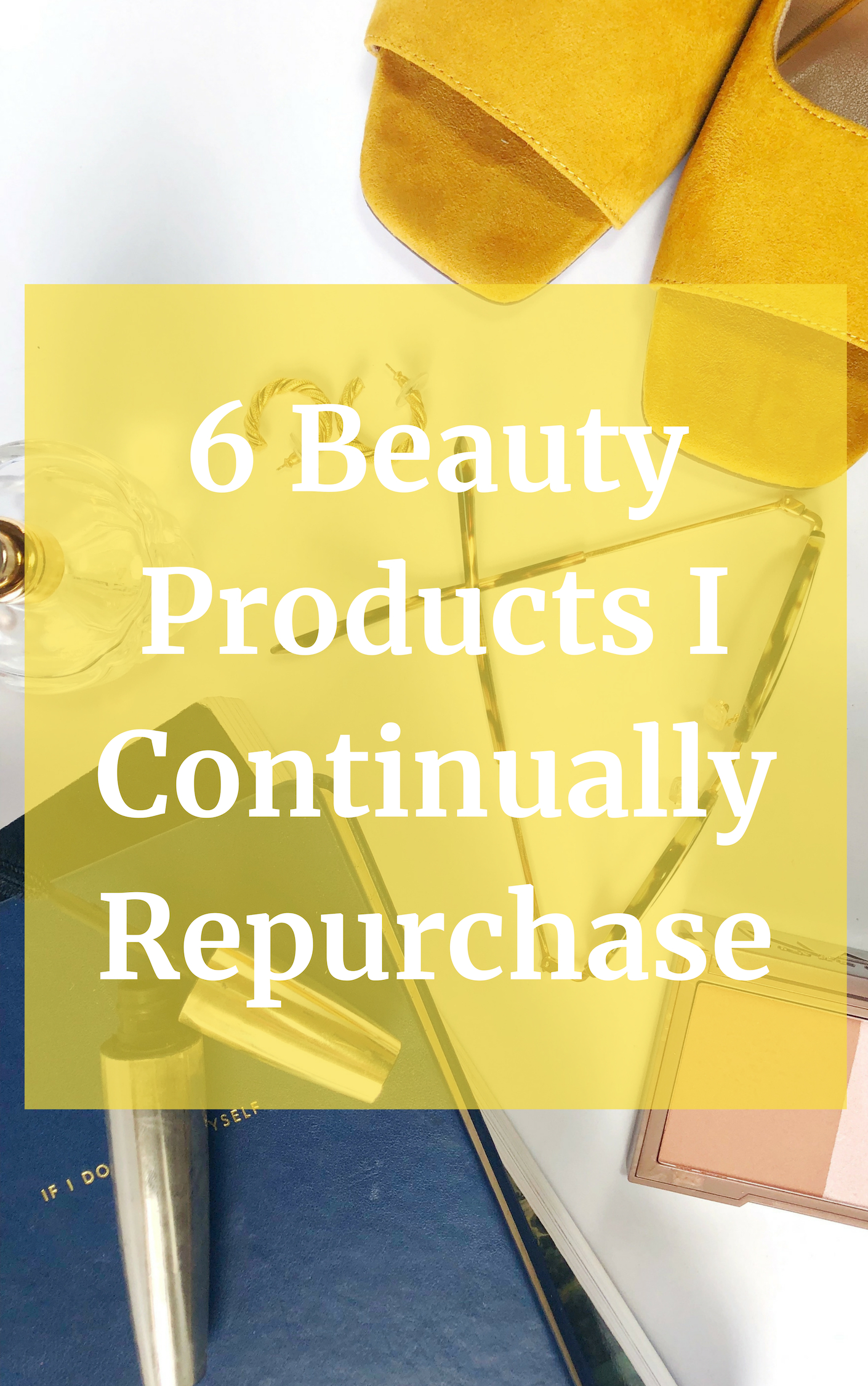 6 beauty products that i continually repurchase, best beauty products 2018