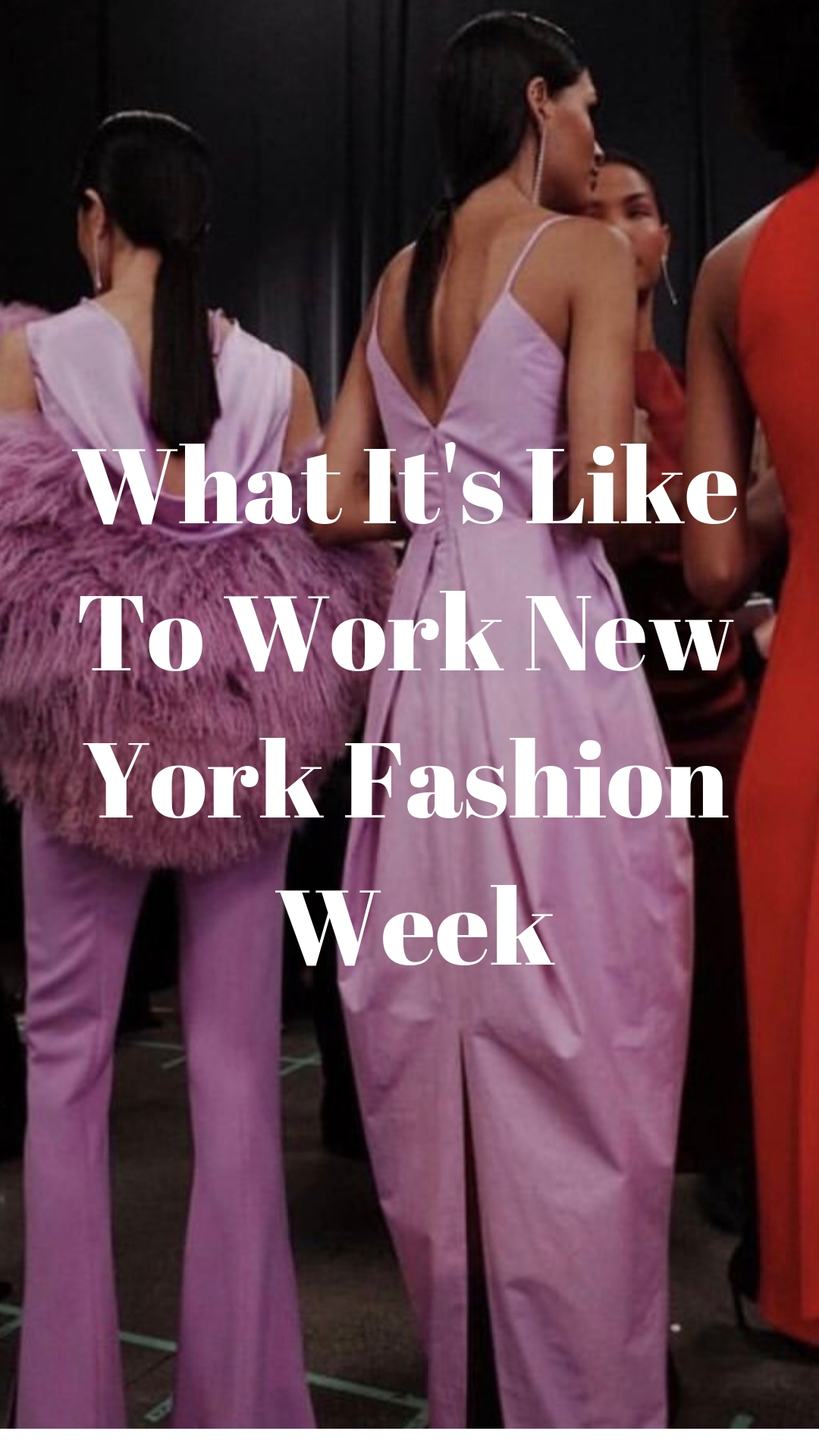 What its like to work New York Fashion Week, NYFW