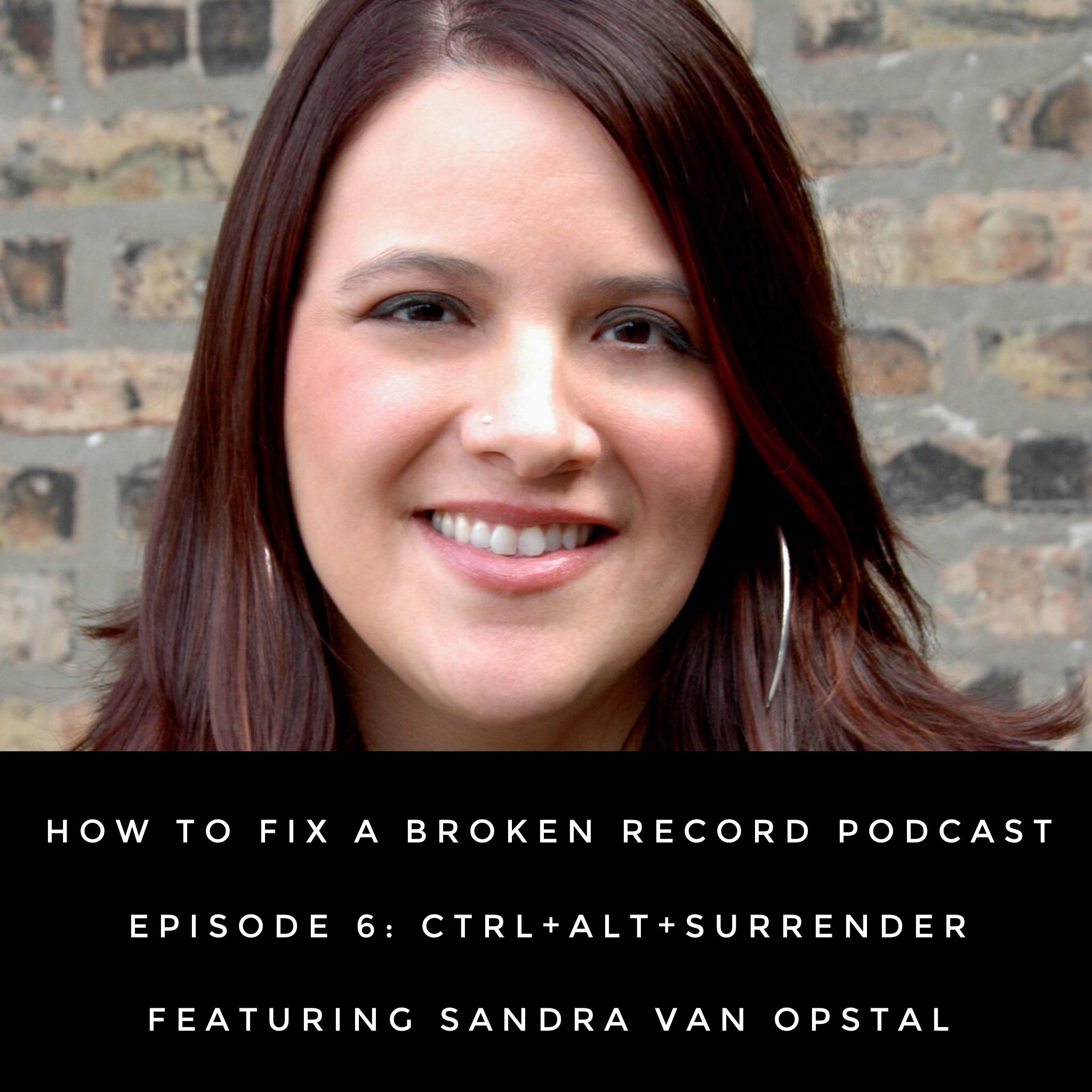 How To Fix A Broken Record Podcast Episode 6: Ctrl+Alt+Surrender featuring Sandra Van Opstal