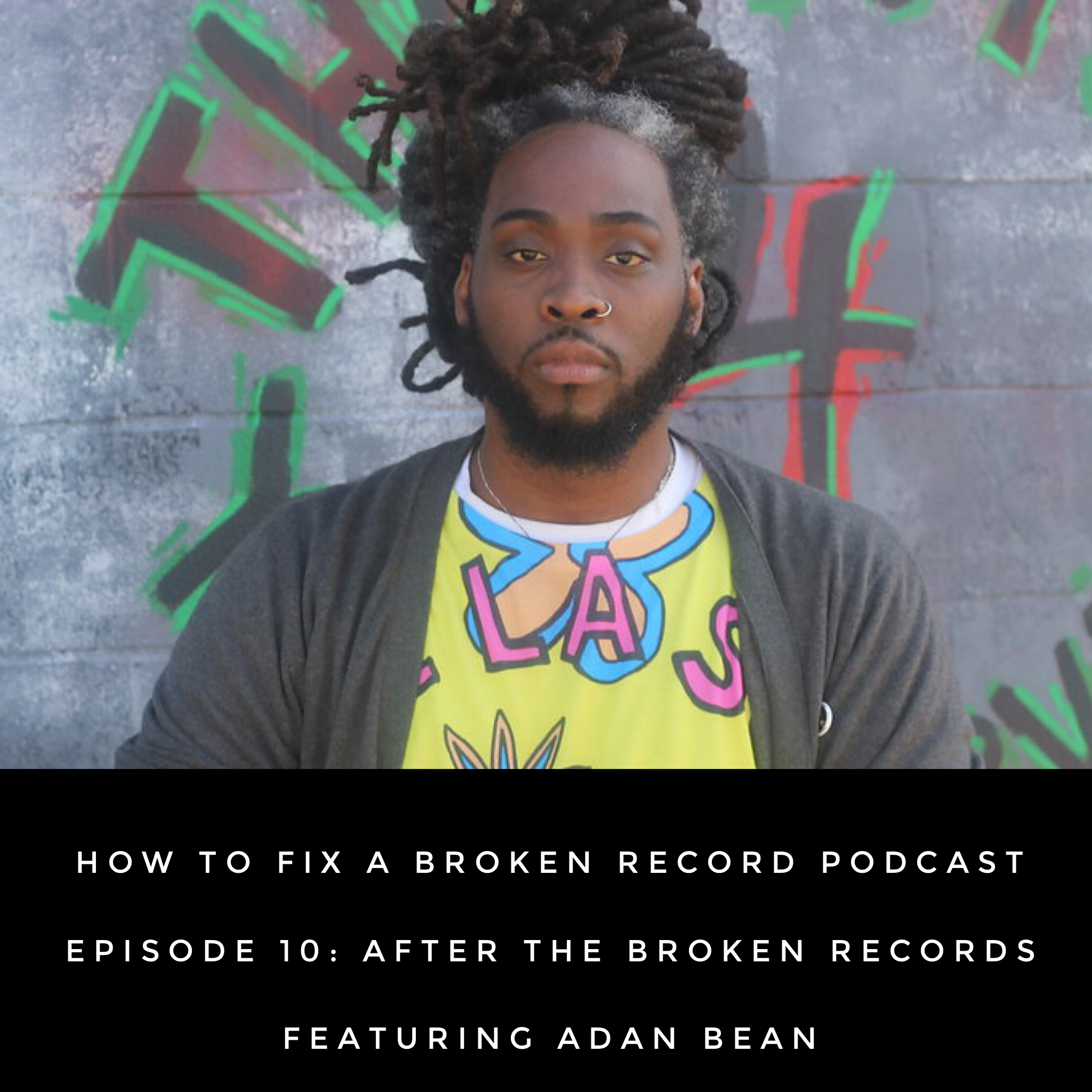 How To Fix A Broken Record Podcast Episode 10: After The Broken Records featuring Adan Bean