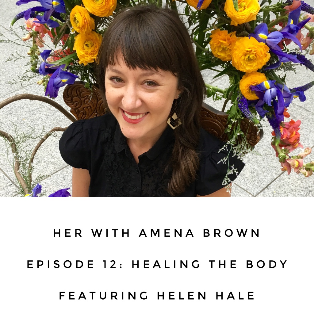 HER With Amena Brown Episode 12: Healing the Body featuring Helen Hale