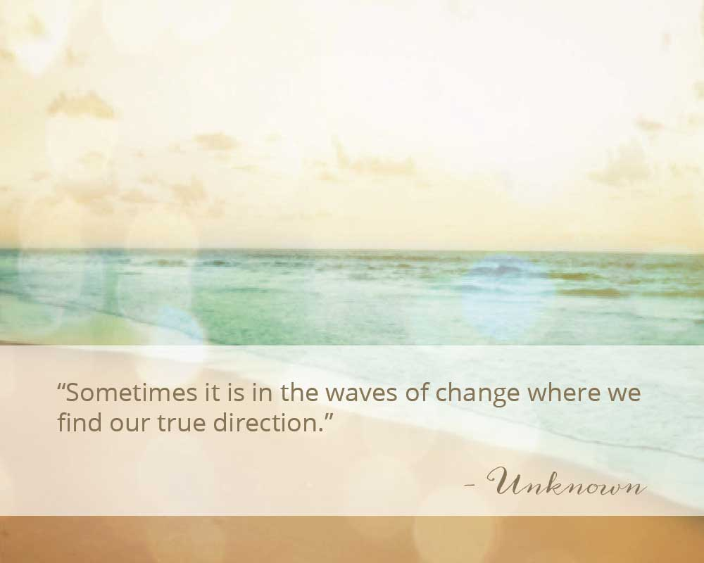 Sometimes it is in the waves of change where we find our true direction. Inspirational quote from Growth Counseling Services.